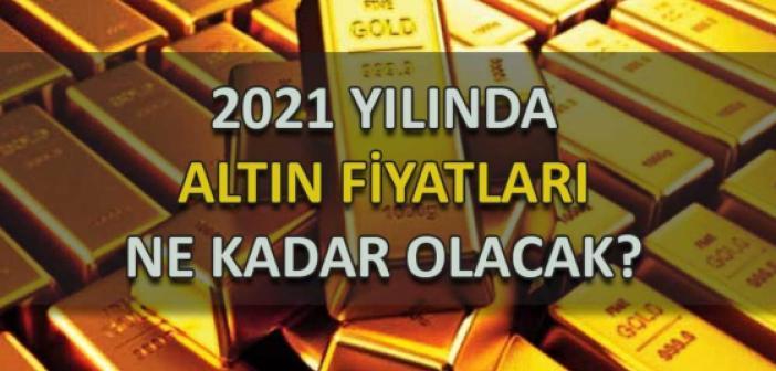 2021 yılında altın fiyatları ne olur?