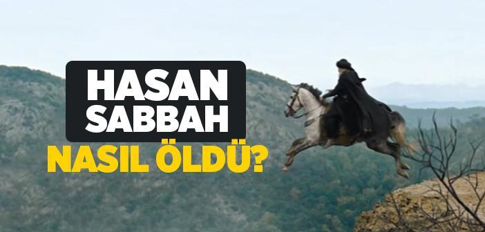 Hasan Sabbah Nasıl Öldü? Hasan Sabbah Nasıl ve Ne Zaman Ölmüştür? Hasan Sabbah'ı Kim Öldürdü?