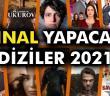 Final Yapacak Diziler Listesi 2021 - Hangi Diziler Final Yapıyor?