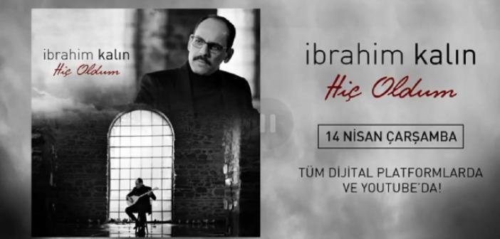 İbrahim Kalın'ın Söylediği Hiç Oldum şarkısının sözleri / Notaları / Klipini izle
