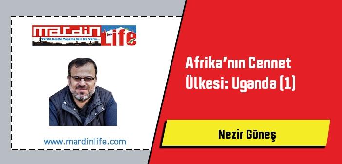 Afrika'nın Cennet Ülkesi: Uganda (1)