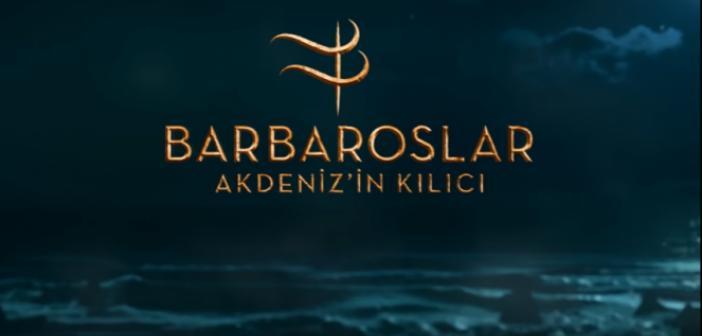 Barbaroslar Dizisi Ne Zaman Başlıyor? Barbaroslar Akdeniz'in Kılıcı Son 4. Fragmanı