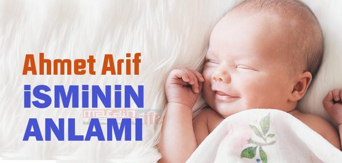 Ahmet Arif isminin anlamı nedir? Ahmet Arif ne demek? Ahmet Arif ismi Kuranda geçiyor mu?