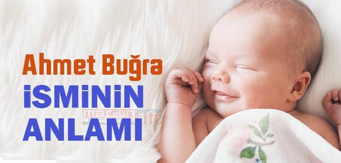 Ahmet Buğra isminin anlamı nedir? Ahmet Buğra ne demek? Ahmet Buğra ismi Kuranda geçiyor mu?