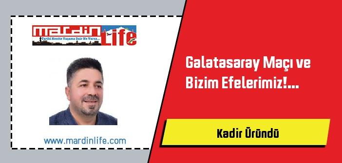Galatasaray Maçı ve Bizim Efelerimiz!...